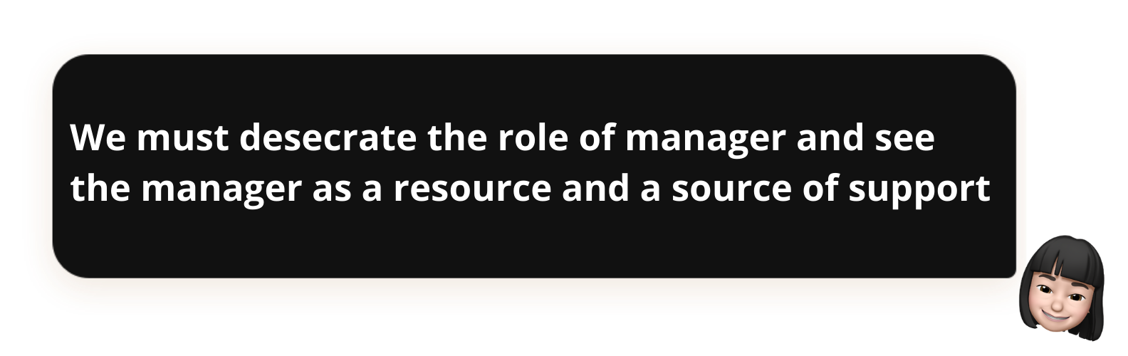 We must desecrate the role of manager and see the manager as a resource and a source of support