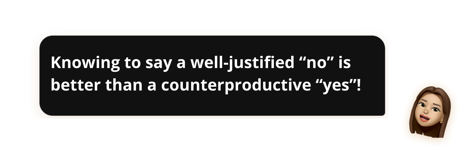 """Knowing to say a well-justified """"no"""" is better than a counterproductive """"yes""""!"""