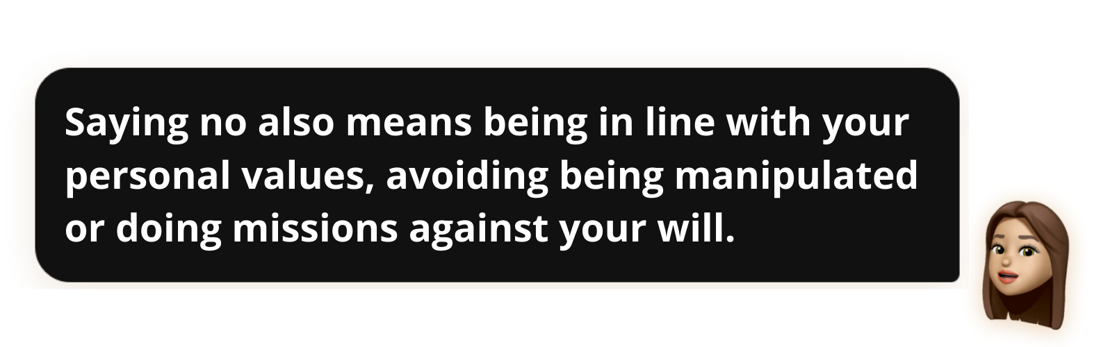 Saying no also means being in line with your personal values, avoiding being manipulated or doing missions against your will.