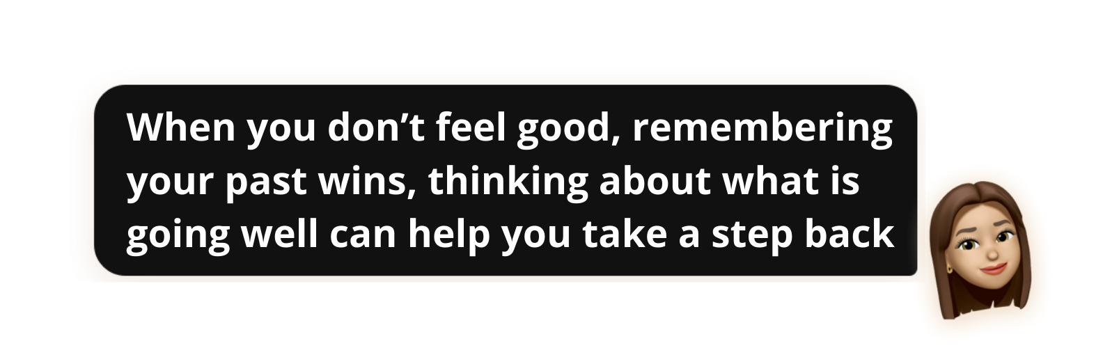 When you don't feel good, remembering your past wins, thinking about what is going well can help you take a step back - Popwork