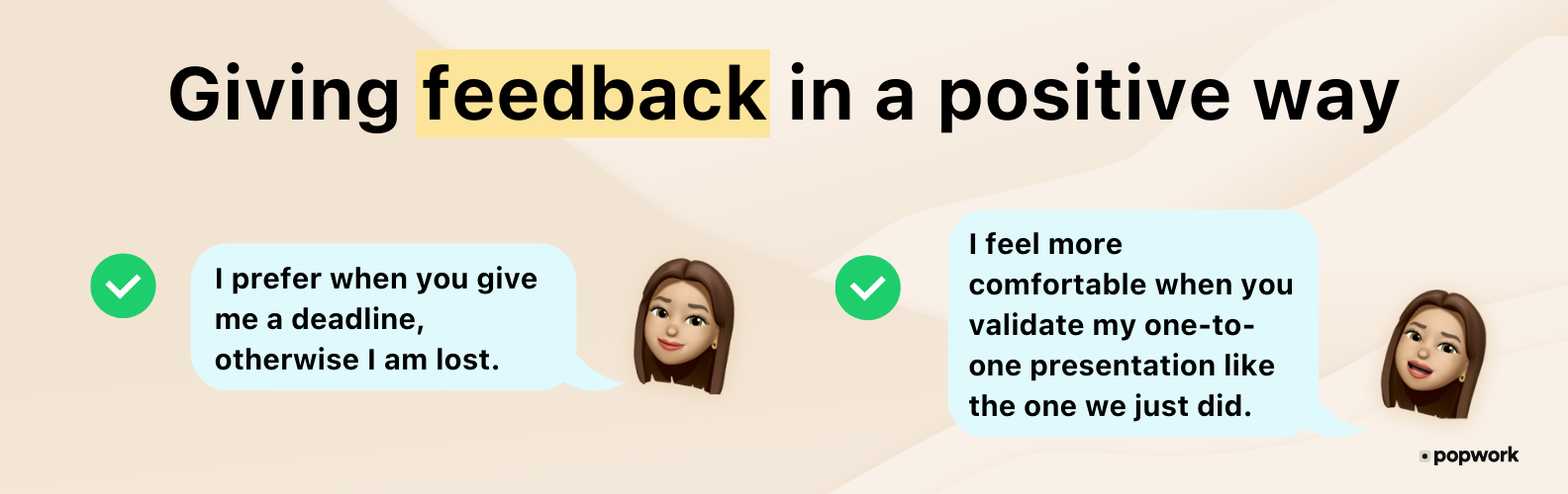 """Manage-your-boss: Giving feedback in a positive way examples: """"I prefer when you give me a deadline, otherwise I am lost."""" , """"I feel more comfortable when you validate my one-to-one presentation like the one we just did."""" - Popwork"""