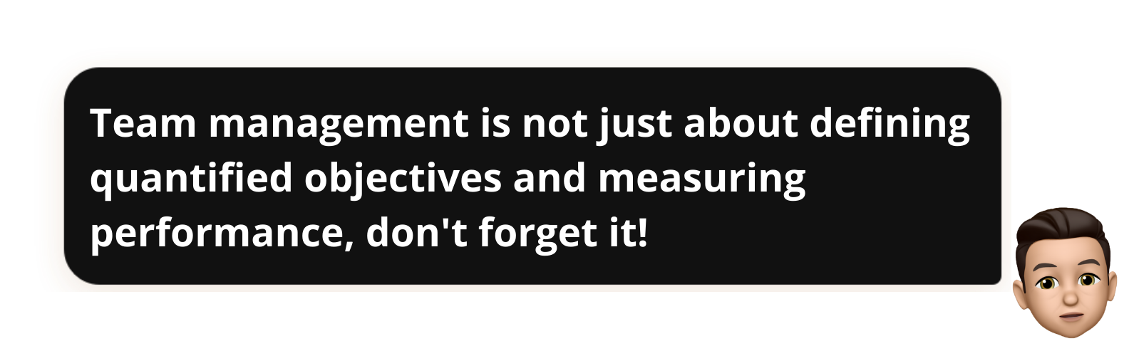 """Quentin Demeestère memoji saying : """"Team management is not just about defining quantified objectives and measuring performance, don't forget it!"""""""