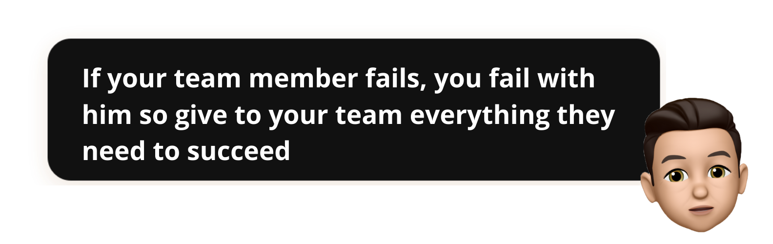 If your team member fails, you fail with him so give to your team everything they need to succeed - Popwork