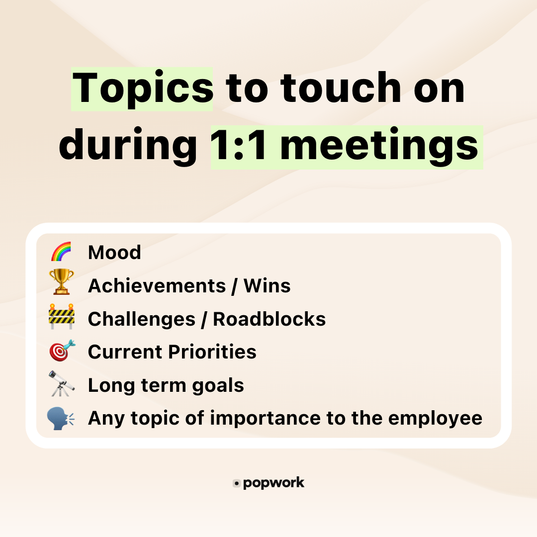 Topics to touch on during 1:1 meetings : mood, achievements, challenges, priorities,long term goals, any other topics