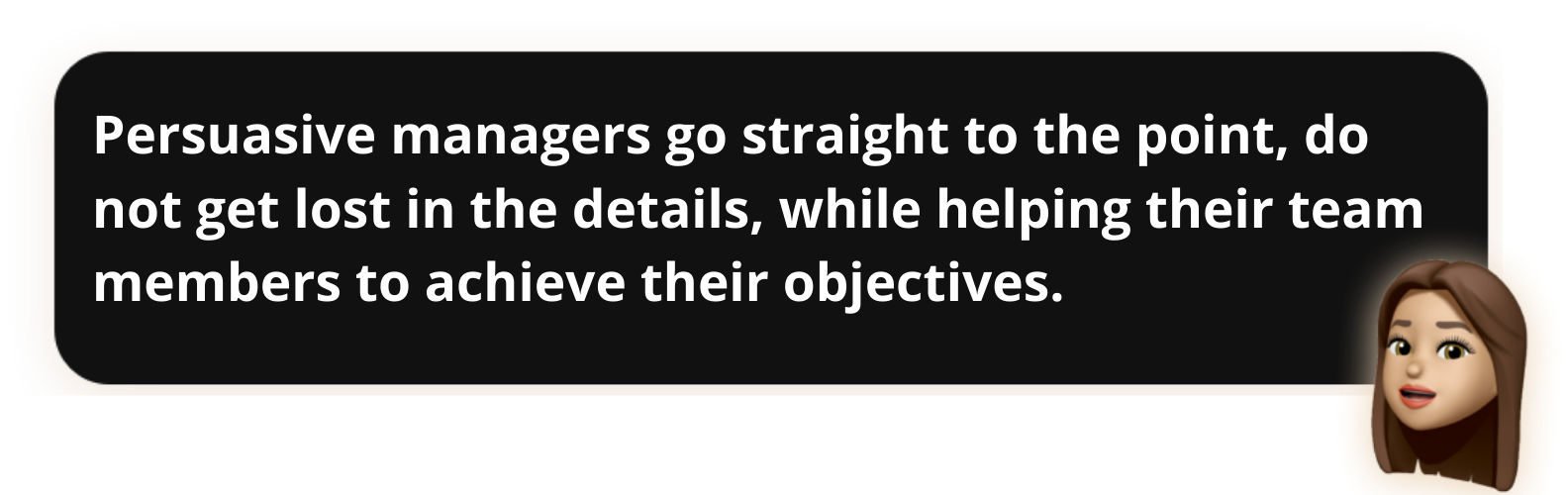 Persuasive managers go straight to the point, do not get lost in the details, while helping their team members to achieve their objectives - Popwork