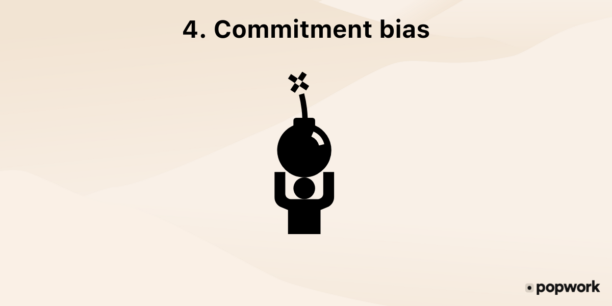 4.-Commitment bias, or escalation of commitment - Popwork